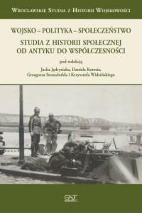 Wojsko - Polityka - Społeczeństwo. Studia z historii społecznej od antyku do współczesności - okładka książki