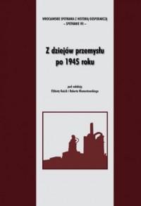 Z dziejów przemysłu po 1945 roku - okładka książki