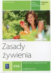 Zasady żywienia. Podręcznik Część 1. Technik żywienia i usług gastronomicznych. Kwalifikacja T.15.1 - okładka podręcznika