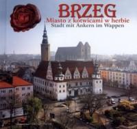 Brzeg. Miasto z kotwicami w herbie. Stadt mit Ankern im Wappen - okładka książki