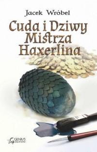 Cuda i Dziwy Mistrza Haxerlina - okładka książki