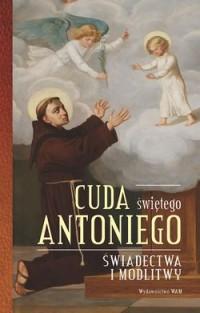 Cuda Świętego Antoniego. Świadectwa - okładka książki
