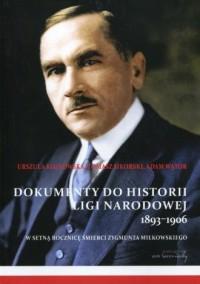 Dokumenty do historii Ligi Narodowej 1893-1906. W setną rocznicę śmierci Zygmunta Miłkowskiego - okładka książki