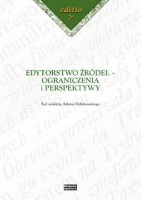 Edytorstwo źródeł - ograniczenia i perspektywy - okładka książki
