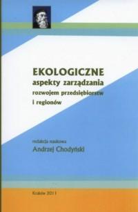 Ekologiczne aspekty zarządzania rozwojem przedsiębiorstw i regionów - okładka książki