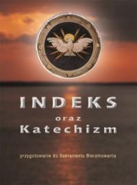 Indeks oraz katechizm. Przygotowanie do Sakramentu Bierzmowania - okładka książki