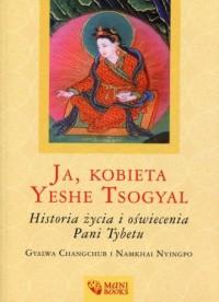 Ja, kobieta Yeshe Tsogyal. Historia życia i oświecenia Pani Tybetu - okładka książki