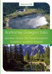Jeziorka i stawy Gór Świętokrzyskich, Sudetów i polskich Karpat - okładka książki