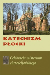 Katechizm Płocki. Celebracja misterium chrześcijańskiego - okładka książki