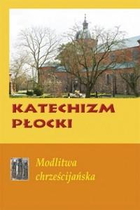 Katechizm Płocki. Modlitwa chrześcijańska - okładka książki