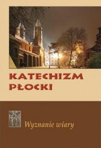 Katechizm Płocki. Wyznanie wiary - okładka książki
