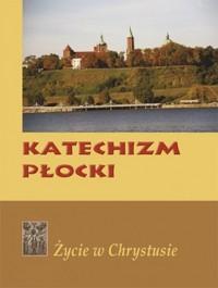 Katechizm Płocki. Życie w Chrystusie - okładka książki