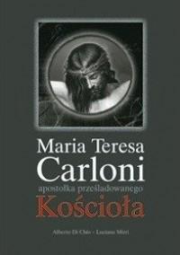 Maria Teresa Carloni. Apostołka prześladowanego Kościoła - okładka książki