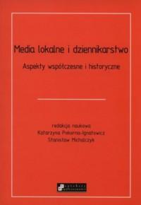 Media lokalne i dziennikarstwo. Aspekty współczesne i historyczne - okładka książki