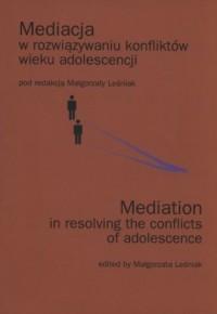 Mediacja w rozwiązaniu konfiktów wieku adolescencji - okładka książki