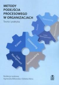 Metody podejścia procesowego w organizacjach. Teoria i praktyka - okładka książki