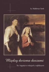 Między dwiema duszami. Św. Augustyn w relacjach z najbliższymi - okładka książki