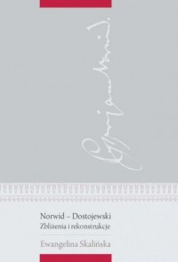 Norwid - Dostojewski. Zbliżenia i rekonstrukcje - okładka książki