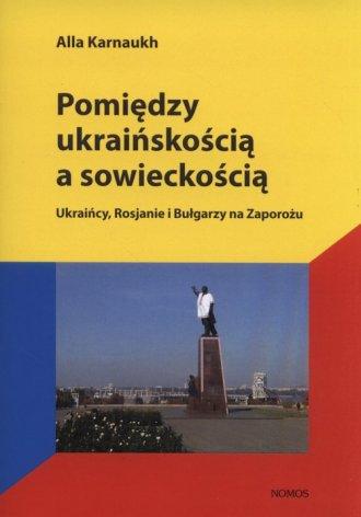 Pomiędzy ukraińskością a sowieckością. - okładka książki