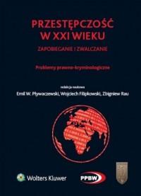 Przestępczość w XXI wieku, zapobieganie i zwalczanie. Problemy prawno-kryminologiczne - okładka książki