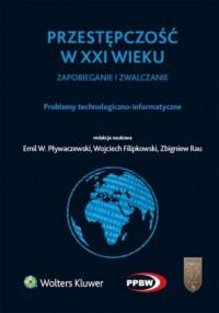 Przestępczość w XXI wieku, zapobieganie i zwalczanie. Problemy technologiczno-informatyczne - okładka książki