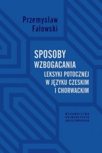 Sposoby wzbogacania leksyki potocznej w języku czeskim i chorwackim - okładka książki