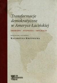 Transformacje demokratyczne w Ameryce Łacińskiej. Problemy - wyzwania - implikacje - okładka książki