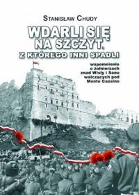 Wdarli się na szczyt, z którego inni spadli. Wspomnienie o żołnierzach znad Wisły i Sanu walczących pod Monte Cassino - okładka książki