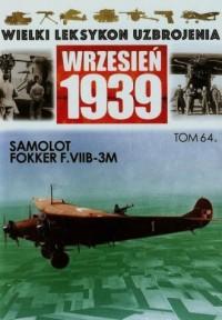 Wielki Leksykon Uzbrojenia. Wrzesień 1939. Tom 64. Samolot Fokker F.VII-3M - okładka książki