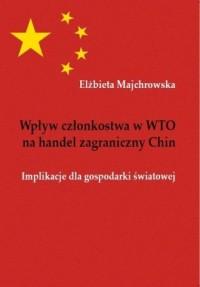Wpływ członkostwa w WTO na handel zagraniczny Chin. Implikacje dla gospodarki światowej - okładka książki