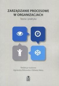 Zarządzanie procesowe w organizacjach. Teoria i praktyka - okładka książki