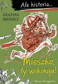 Ale historia... Mieszko, ty wikingu! - okładka książki