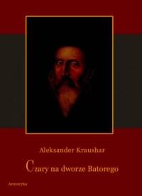 Czary na dworze Batorego - okładka książki