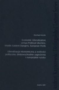 Economic liberalization versus political liberties: Middle Eastern dangers, European perils. Liberalizacja ekonomiczna a wolności polityczne: bliskowschodnie zagrożenia i europejskie ryzyko - okładka książki