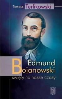 Edmund Bojanowski. Święty na nasze czasy - okładka książki