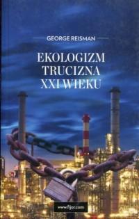 Ekologizm. Trucizna XXI wieku - okładka książki
