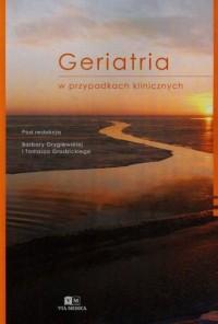 Geriatria w przypadkach klinicznych - okładka książki
