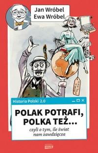 Historia Polski 2.0: Polak potrafi, Polka też... czyli o tym, ile świat nam zawdzięcza - okładka książki