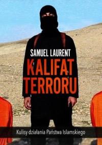 Kalifat terroru. Kulisy działania Państwa Islamskiego - okładka książki