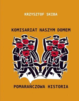 Komisariat Naszym Domem. Pomarańczowa - okładka książki