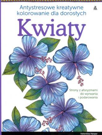 Kwiaty. Antystresowe kreatywne - okładka książki