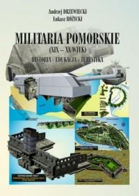 Militaria Pomorskie XIX-XX wiek. Historia. Edukacja. Turystyka - okładka książki