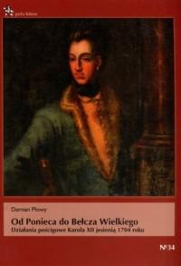 Od Ponieca do Bełcza Wielkiego. Działania pościgowe Karola XII jesienią 1704 roku. Seria: Pola bitew - okładka książki
