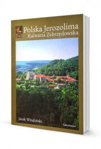 Polska Jerozolima. Kalwaria Zebrzydowska - okładka książki