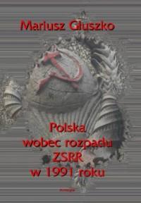 Polska wobec rozpadu ZSRR w 1991 roku - okładka książki