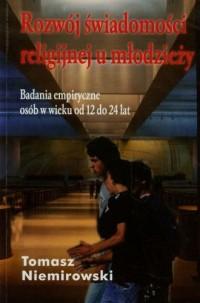 Rozwój świadomości religijnej u młodzieży. Badania empiryczne osób w wieku od 12 do 24 lat - okładka książki