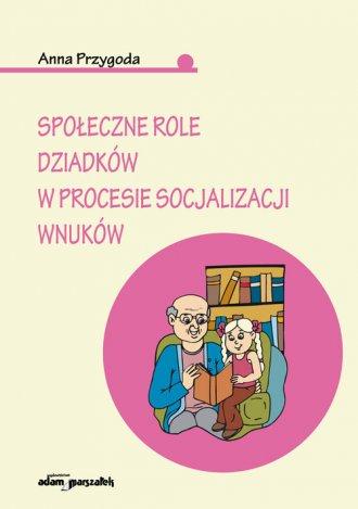 Społeczne role dziadków w procesie - okładka książki