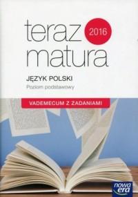 Teraz matura 2016. Język polski. Vademecum z zadaniami. Poziom podstawowy - okładka podręcznika