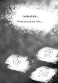 Utopia ideału. Filologia, typografia, - okładka książki