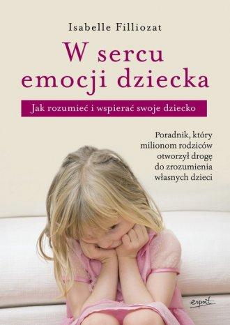 W sercu emocji dziecka. Jak rozumieć - okładka książki
